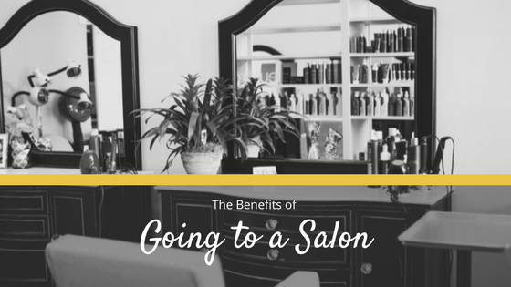 The Benefits of Going to a Salon