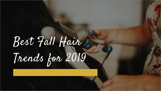 Best Fall Hair Trends for 2019